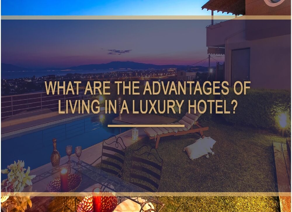 What are the advantages of living in a luxury hotel