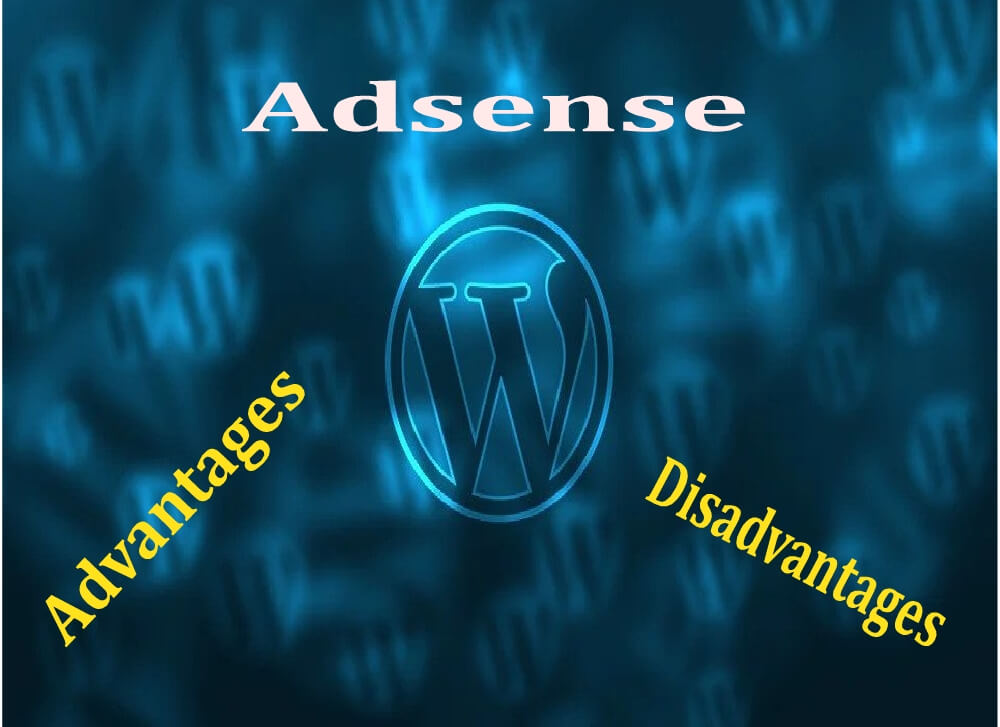 Benefits of Most Popular Ads Network AdSense & Some DisAdvantages