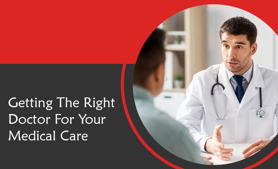 Importance of Getting The Right Doctor For Your Medical Care