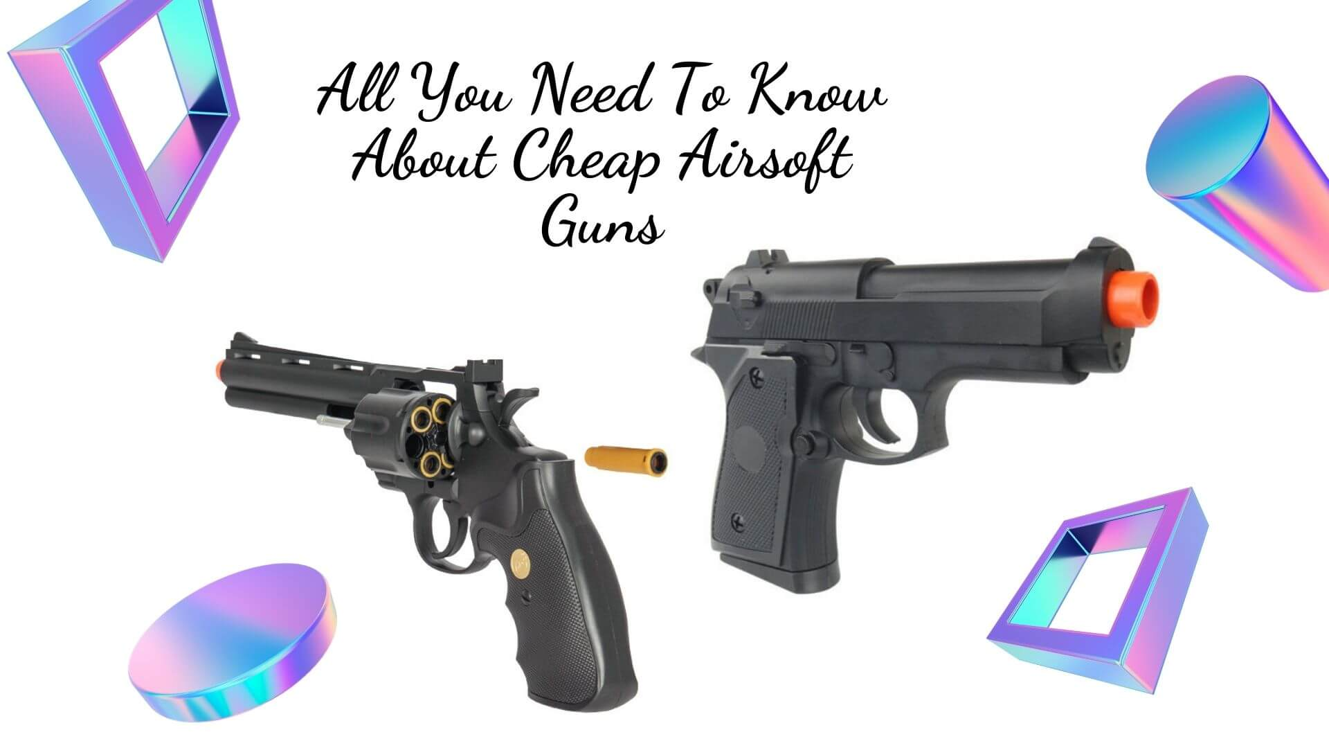All You Need To Know About Cheap Airsoft Guns and Where to Buy them