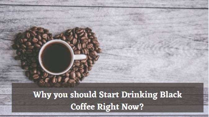Start Drinking Black Coffee Right Now