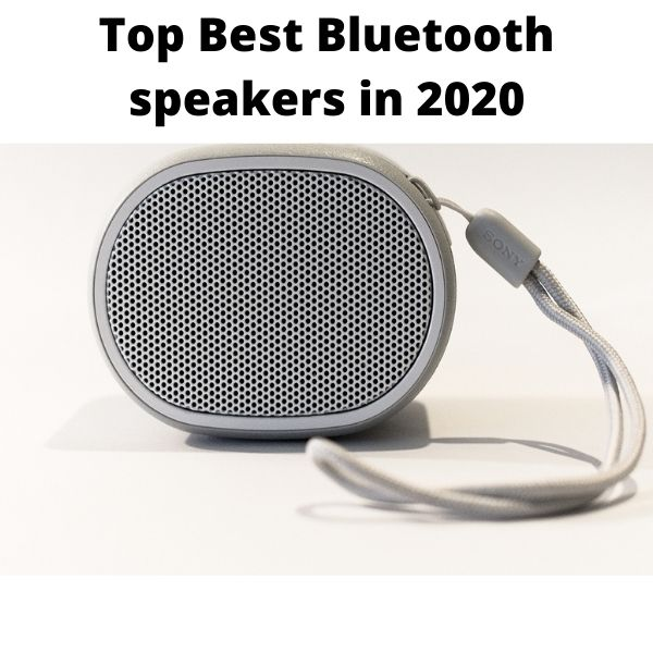 Top Best Bluetooth Speaker in 2020 you need to know