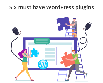 Six Must-Have WordPress Plugins – Special Guide for WordPress Users