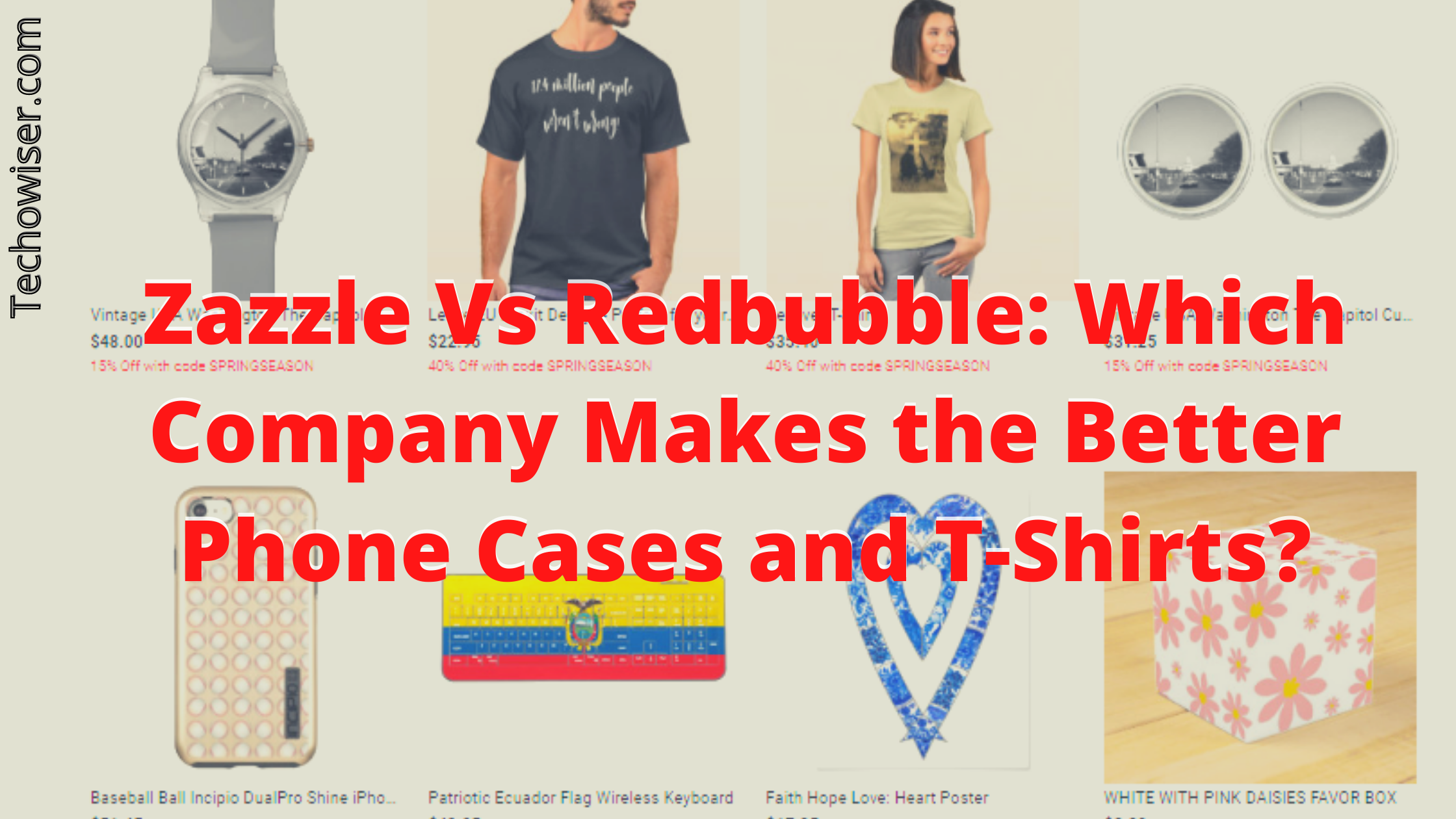 Zazzle Vs Redbubble: Which Company Makes the Better Phone Cases and T-Shirts?