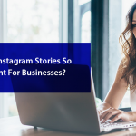 Why Are Instagram Stories So Important For Businesses?